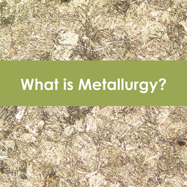 What is metallurgy