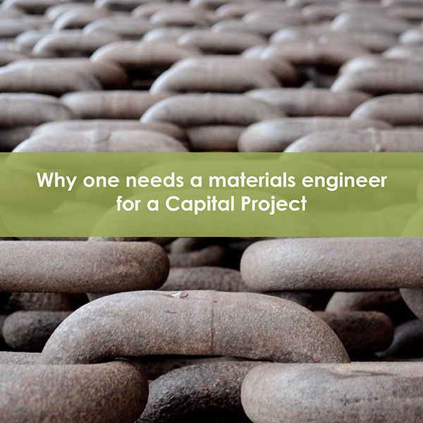 Why one needs a materials engineer for a Capital Project